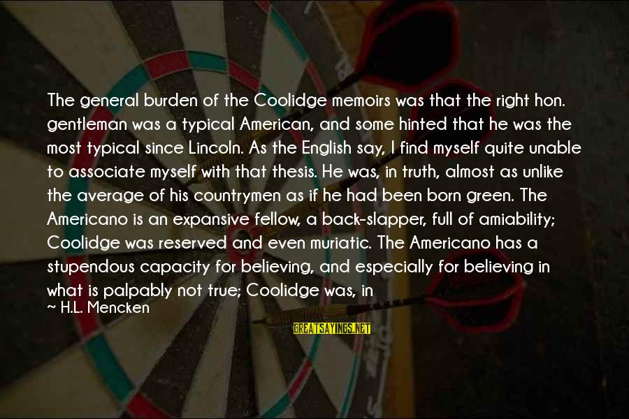 English Gentleman Sayings By H.L. Mencken: The general burden of the Coolidge memoirs was that the right hon. gentleman was a