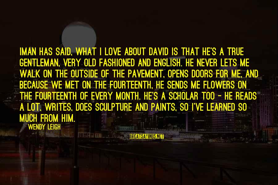 English Gentleman Sayings By Wendy Leigh: Iman has said, What I love about David is that he's a true gentleman, very