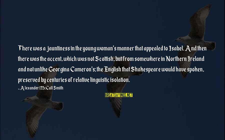 English Linguistic Sayings By Alexander McCall Smith: There was a jauntiness in the young woman's manner that appealed to Isabel. And then