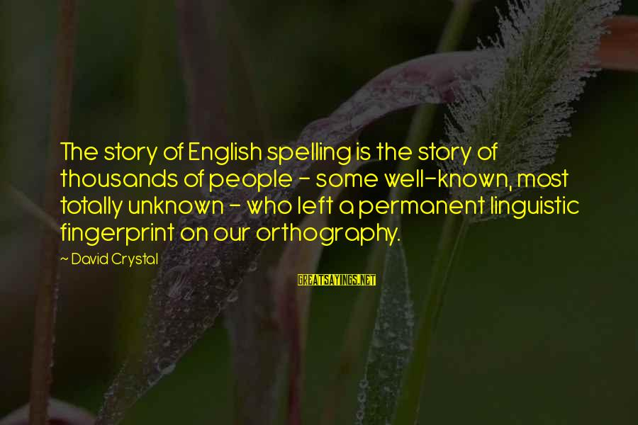 English Linguistic Sayings By David Crystal: The story of English spelling is the story of thousands of people - some well-known,