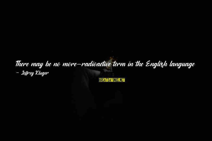 English Linguistic Sayings By Jeffrey Kluger: There may be no more-radioactive term in the English language than what we now almost