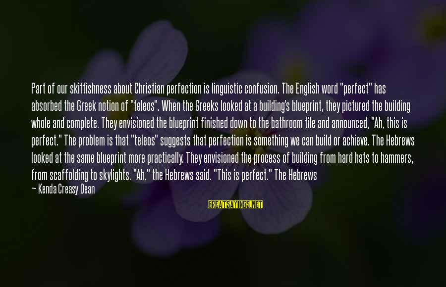 """English Linguistic Sayings By Kenda Creasy Dean: Part of our skittishness about Christian perfection is linguistic confusion. The English word """"perfect"""" has"""
