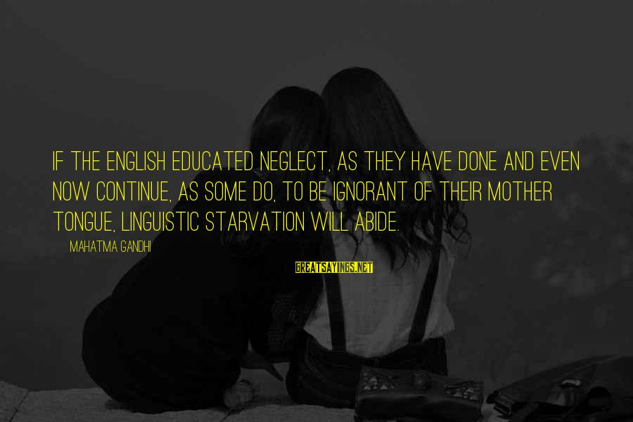 English Linguistic Sayings By Mahatma Gandhi: If the English educated neglect, as they have done and even now continue, as some