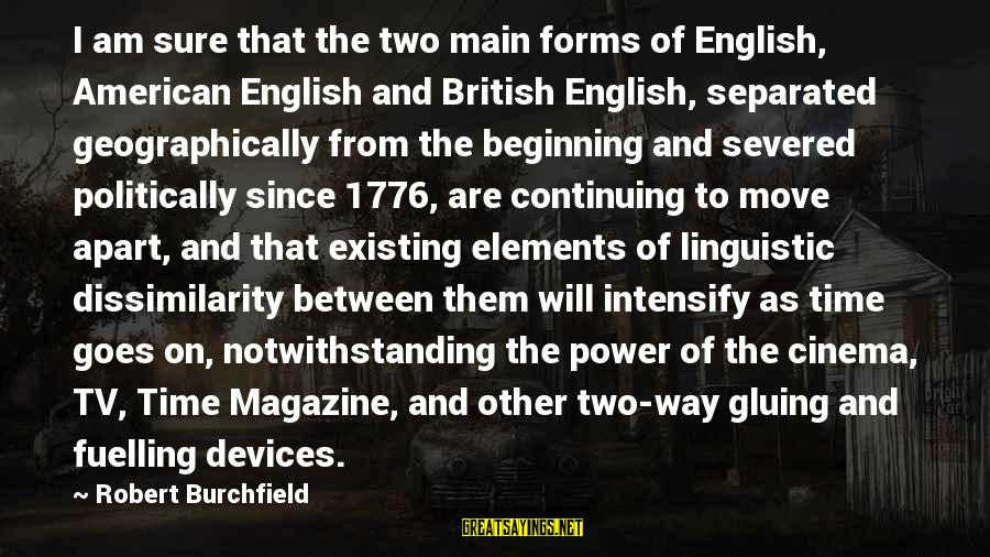 English Linguistic Sayings By Robert Burchfield: I am sure that the two main forms of English, American English and British English,