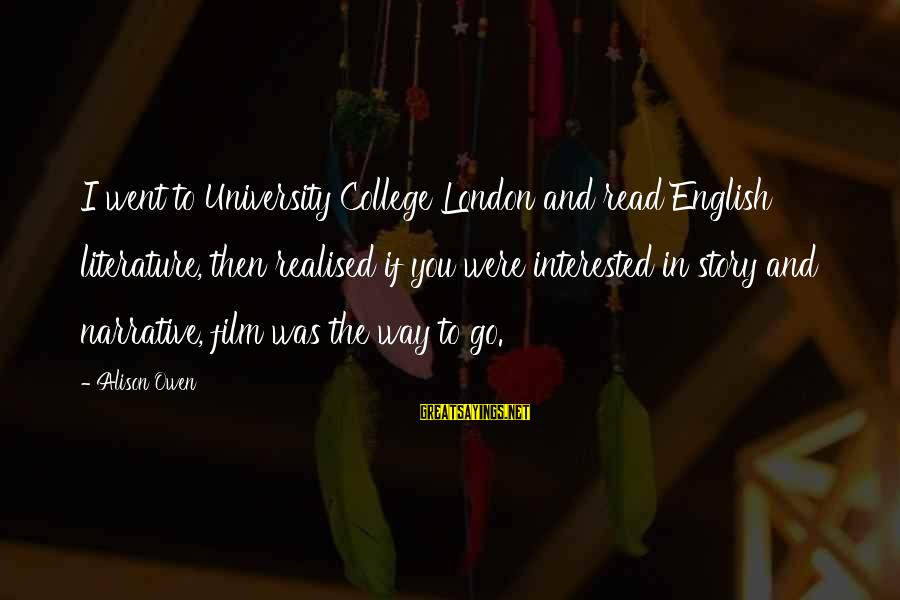 English London Sayings By Alison Owen: I went to University College London and read English literature, then realised if you were
