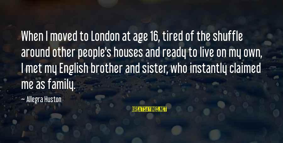 English London Sayings By Allegra Huston: When I moved to London at age 16, tired of the shuffle around other people's