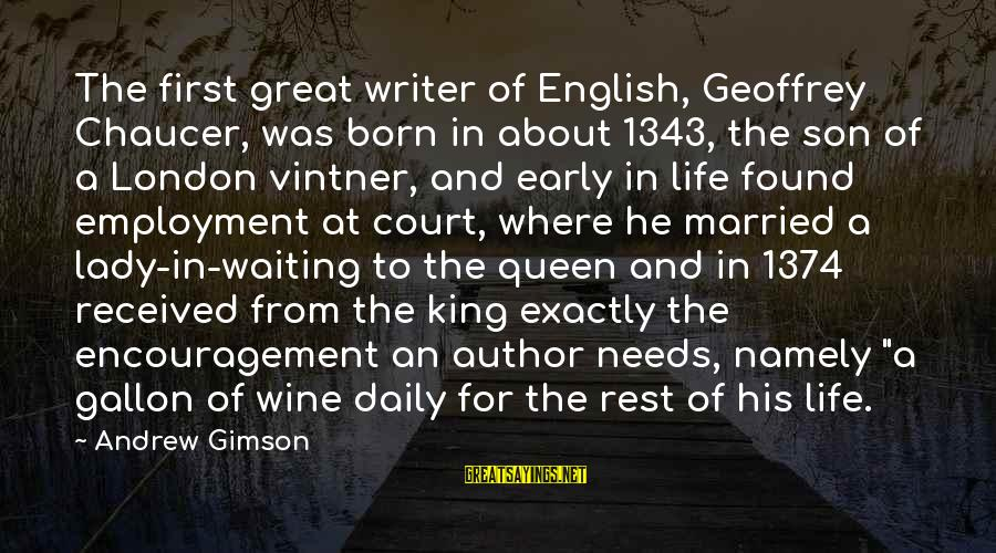 English London Sayings By Andrew Gimson: The first great writer of English, Geoffrey Chaucer, was born in about 1343, the son