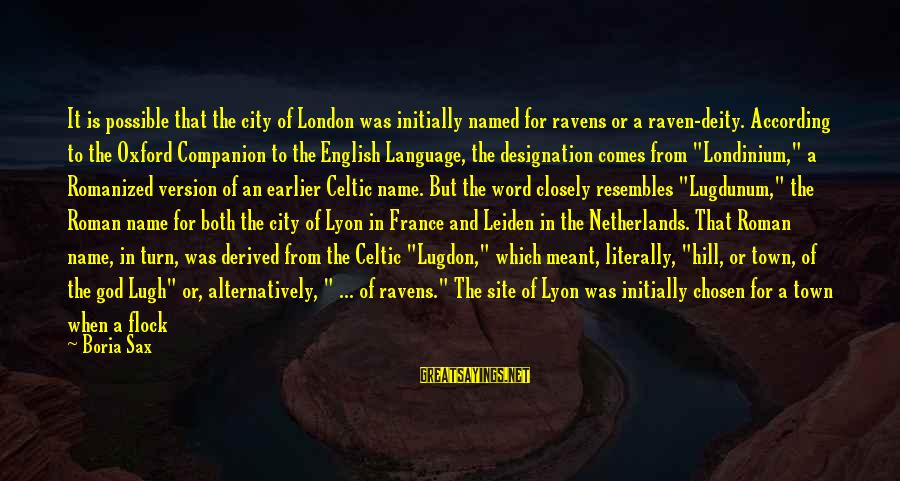 English London Sayings By Boria Sax: It is possible that the city of London was initially named for ravens or a