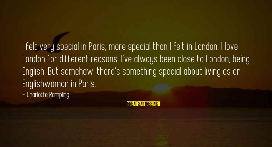 English London Sayings By Charlotte Rampling: I felt very special in Paris, more special than I felt in London. I love