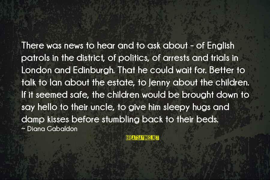 English London Sayings By Diana Gabaldon: There was news to hear and to ask about - of English patrols in the