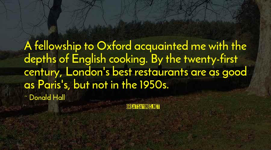 English London Sayings By Donald Hall: A fellowship to Oxford acquainted me with the depths of English cooking. By the twenty-first