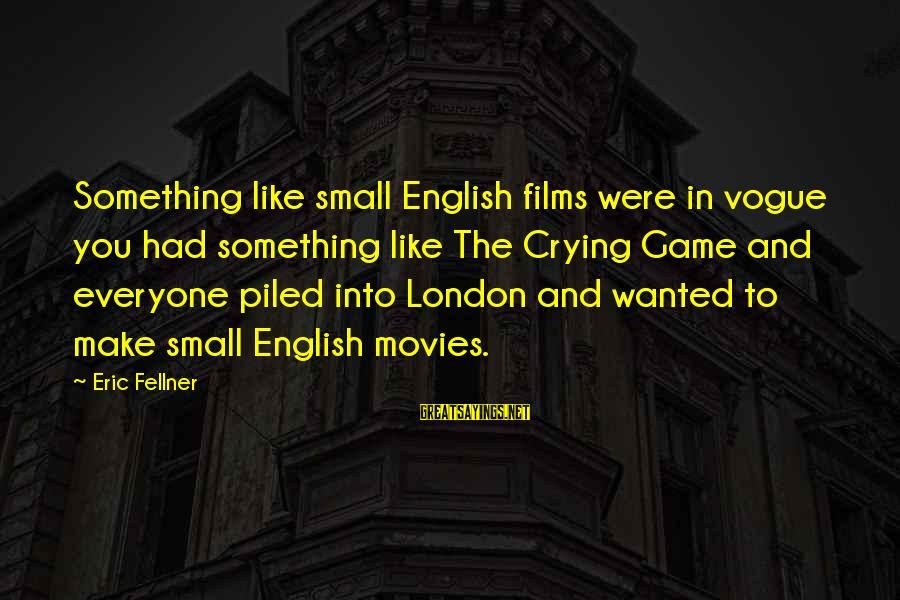 English London Sayings By Eric Fellner: Something like small English films were in vogue you had something like The Crying Game