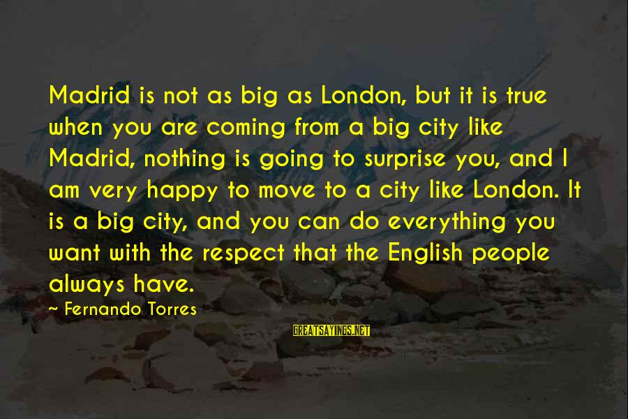 English London Sayings By Fernando Torres: Madrid is not as big as London, but it is true when you are coming