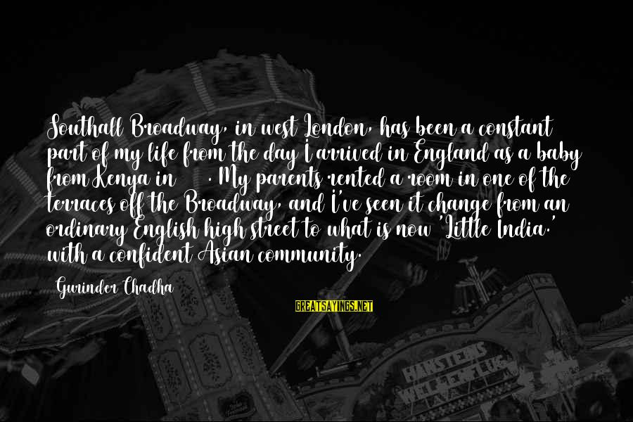 English London Sayings By Gurinder Chadha: Southall Broadway, in west London, has been a constant part of my life from the