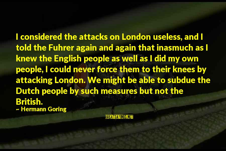 English London Sayings By Hermann Goring: I considered the attacks on London useless, and I told the Fuhrer again and again
