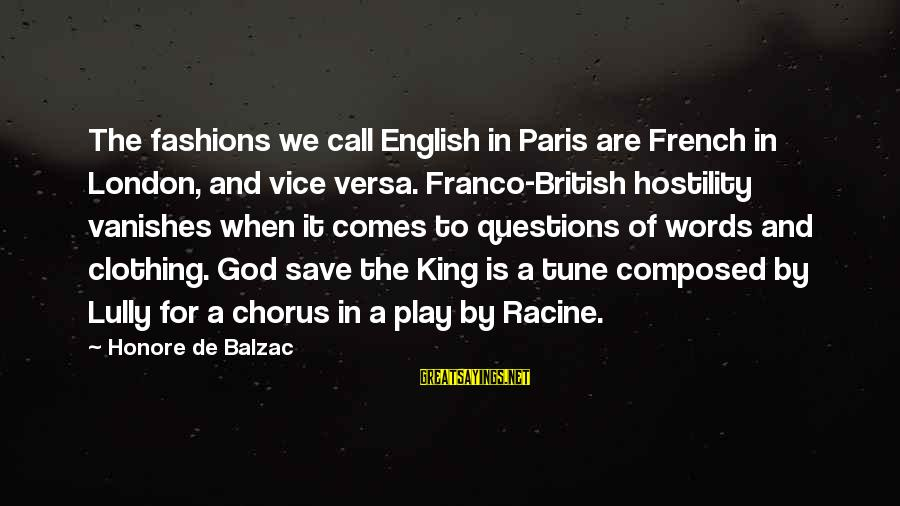 English London Sayings By Honore De Balzac: The fashions we call English in Paris are French in London, and vice versa. Franco-British