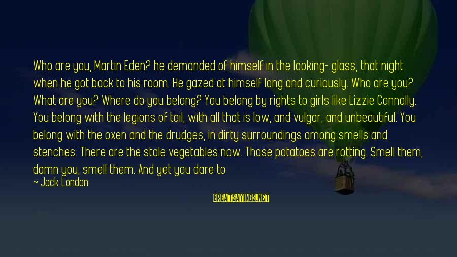 English London Sayings By Jack London: Who are you, Martin Eden? he demanded of himself in the looking- glass, that night
