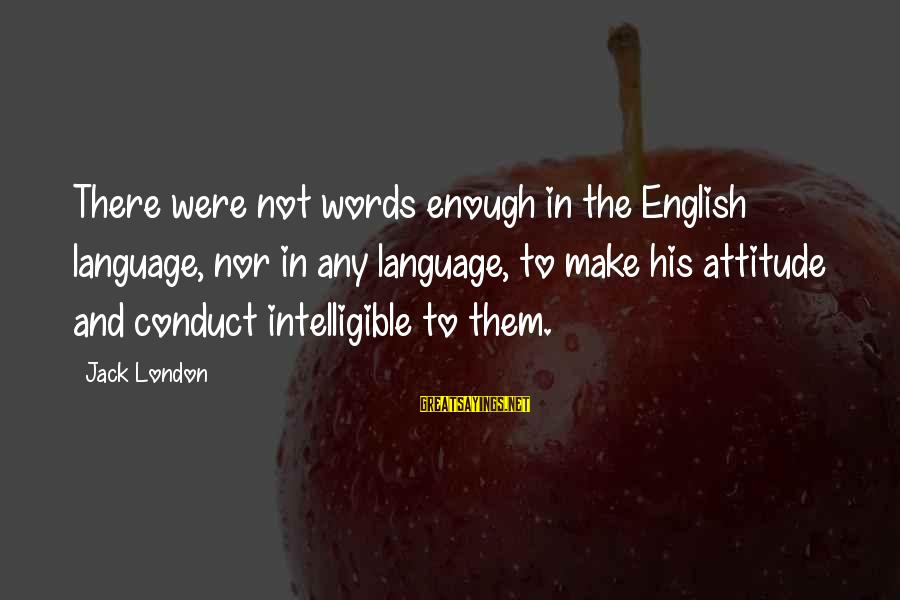 English London Sayings By Jack London: There were not words enough in the English language, nor in any language, to make