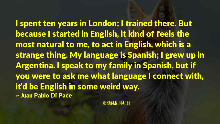 English London Sayings By Juan Pablo Di Pace: I spent ten years in London; I trained there. But because I started in English,