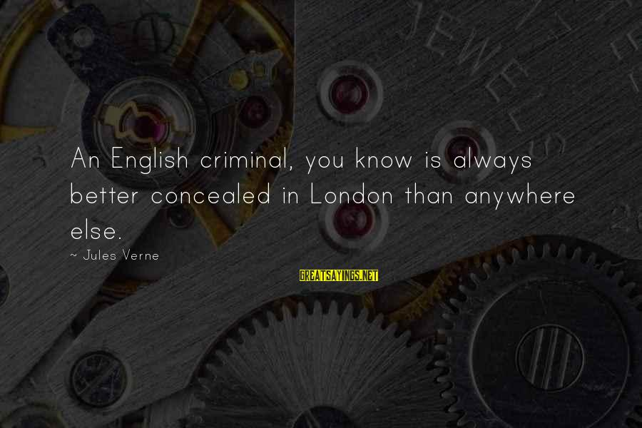 English London Sayings By Jules Verne: An English criminal, you know is always better concealed in London than anywhere else.