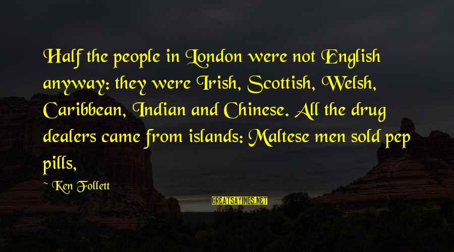 English London Sayings By Ken Follett: Half the people in London were not English anyway: they were Irish, Scottish, Welsh, Caribbean,