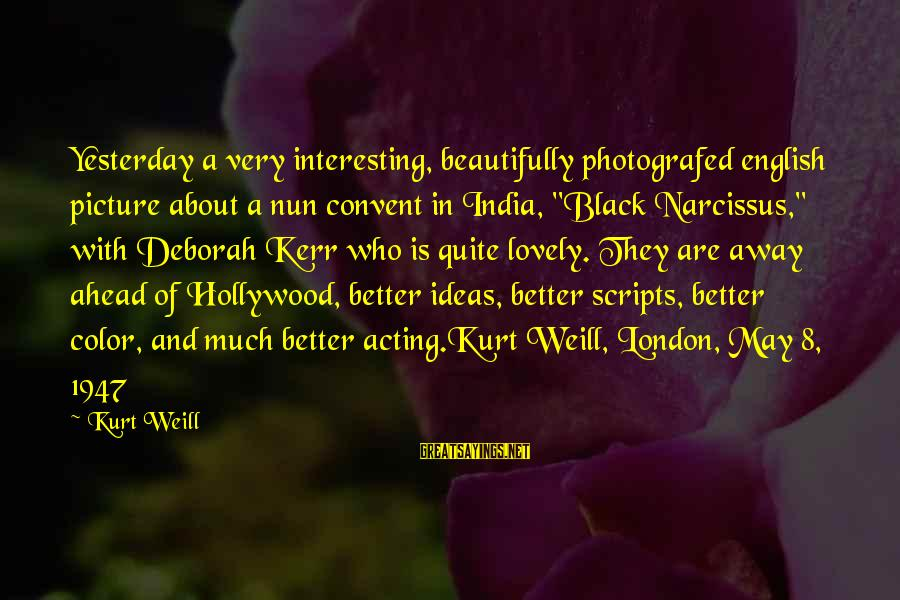 """English London Sayings By Kurt Weill: Yesterday a very interesting, beautifully photografed english picture about a nun convent in India, """"Black"""