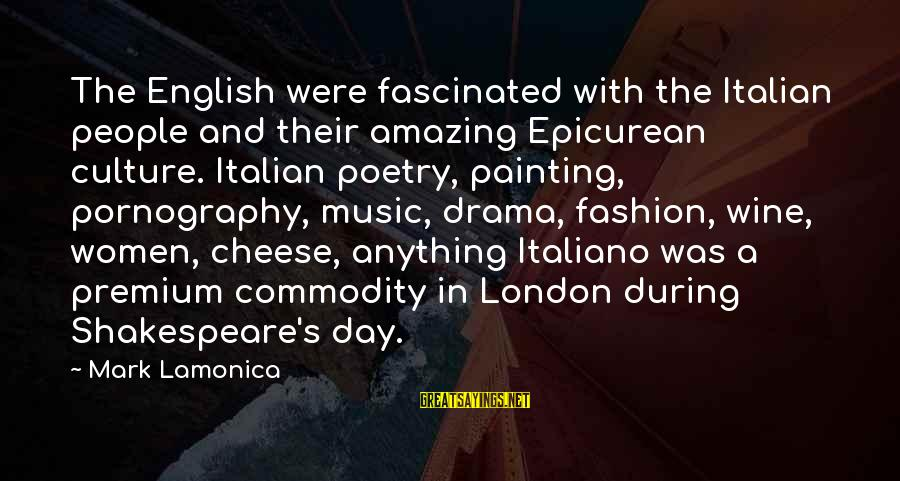 English London Sayings By Mark Lamonica: The English were fascinated with the Italian people and their amazing Epicurean culture. Italian poetry,
