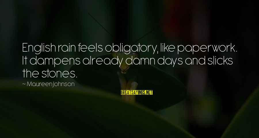 English London Sayings By Maureen Johnson: English rain feels obligatory, like paperwork. It dampens already damn days and slicks the stones.