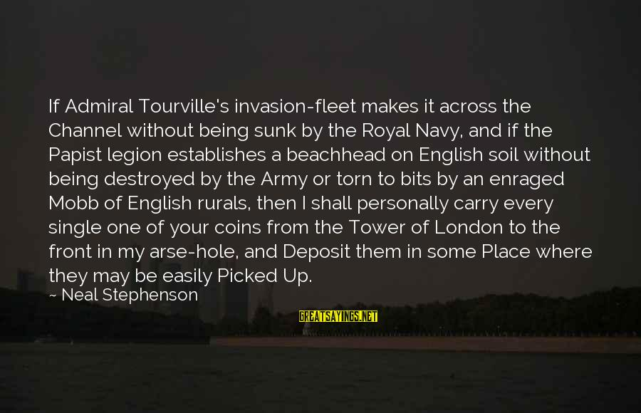 English London Sayings By Neal Stephenson: If Admiral Tourville's invasion-fleet makes it across the Channel without being sunk by the Royal