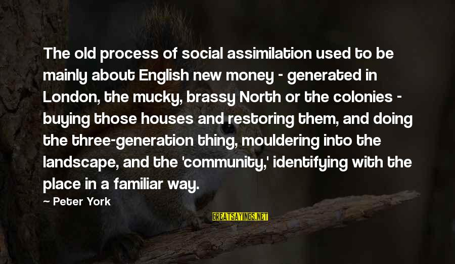 English London Sayings By Peter York: The old process of social assimilation used to be mainly about English new money -
