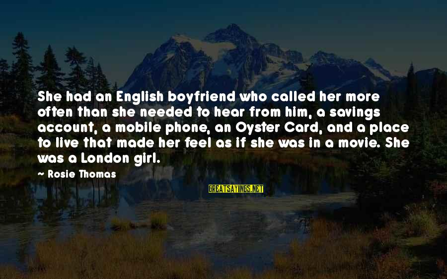 English London Sayings By Rosie Thomas: She had an English boyfriend who called her more often than she needed to hear