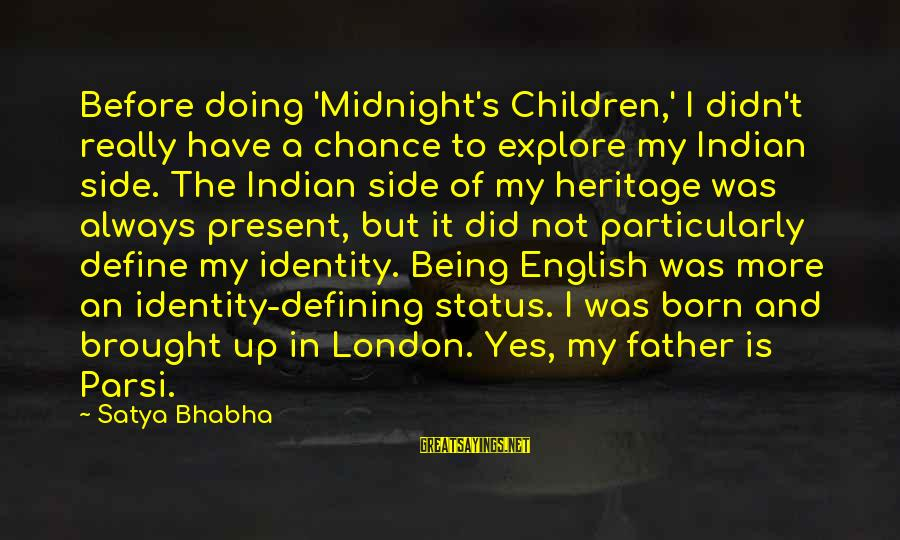 English London Sayings By Satya Bhabha: Before doing 'Midnight's Children,' I didn't really have a chance to explore my Indian side.