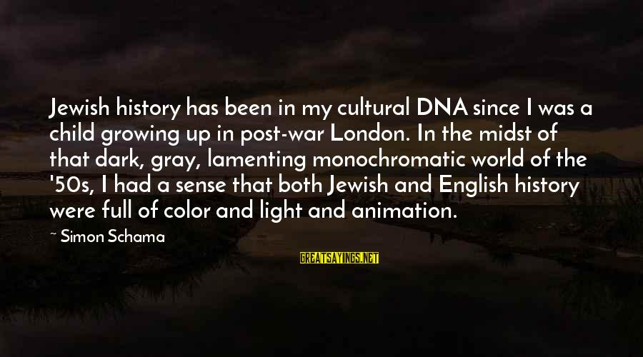 English London Sayings By Simon Schama: Jewish history has been in my cultural DNA since I was a child growing up