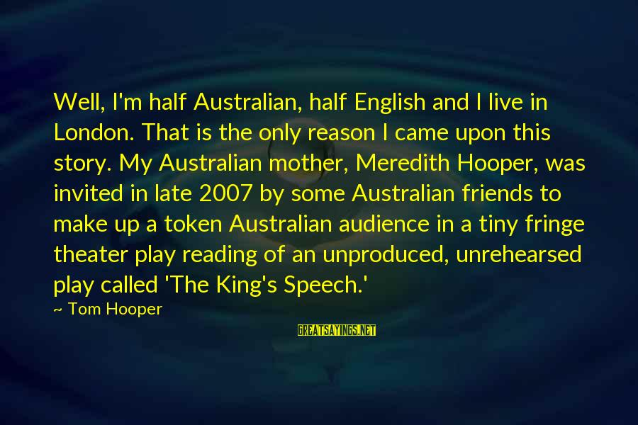 English London Sayings By Tom Hooper: Well, I'm half Australian, half English and I live in London. That is the only