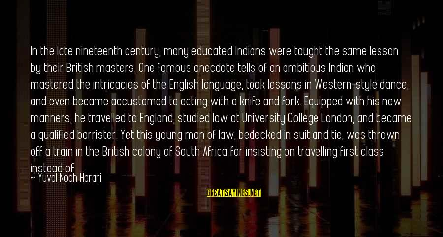 English London Sayings By Yuval Noah Harari: In the late nineteenth century, many educated Indians were taught the same lesson by their