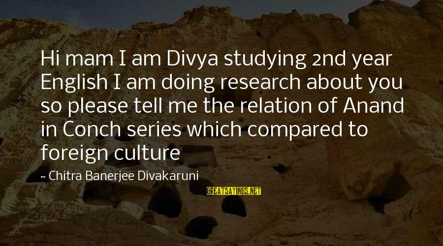 English Only Please Sayings By Chitra Banerjee Divakaruni: Hi mam I am Divya studying 2nd year English I am doing research about you