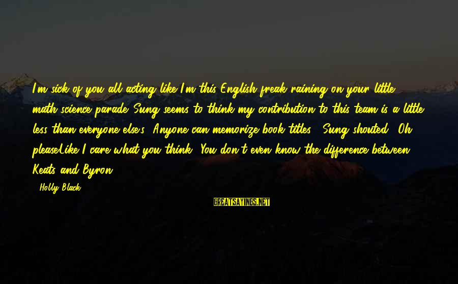 English Only Please Sayings By Holly Black: I'm sick of you all acting like I'm this English freak raining on your little