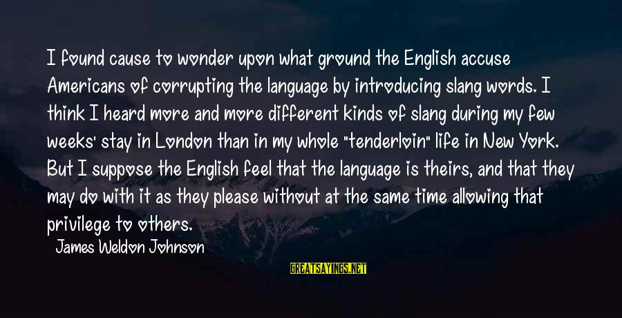 English Only Please Sayings By James Weldon Johnson: I found cause to wonder upon what ground the English accuse Americans of corrupting the