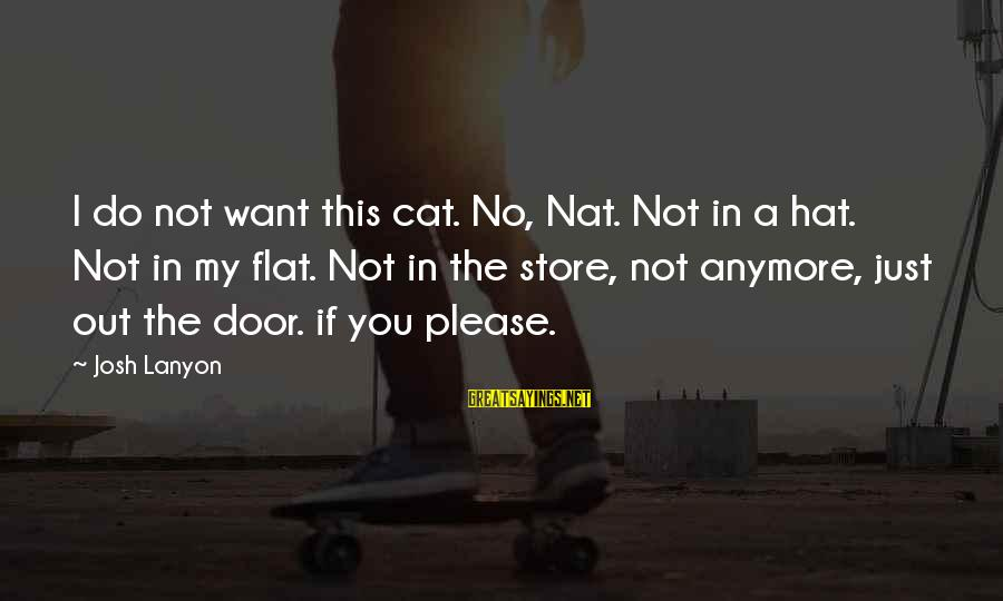 English Only Please Sayings By Josh Lanyon: I do not want this cat. No, Nat. Not in a hat. Not in my