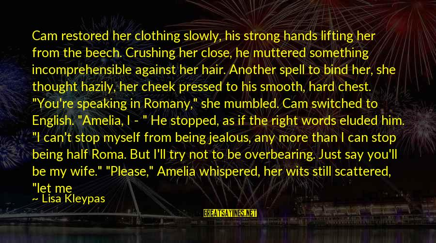 English Only Please Sayings By Lisa Kleypas: Cam restored her clothing slowly, his strong hands lifting her from the beech. Crushing her