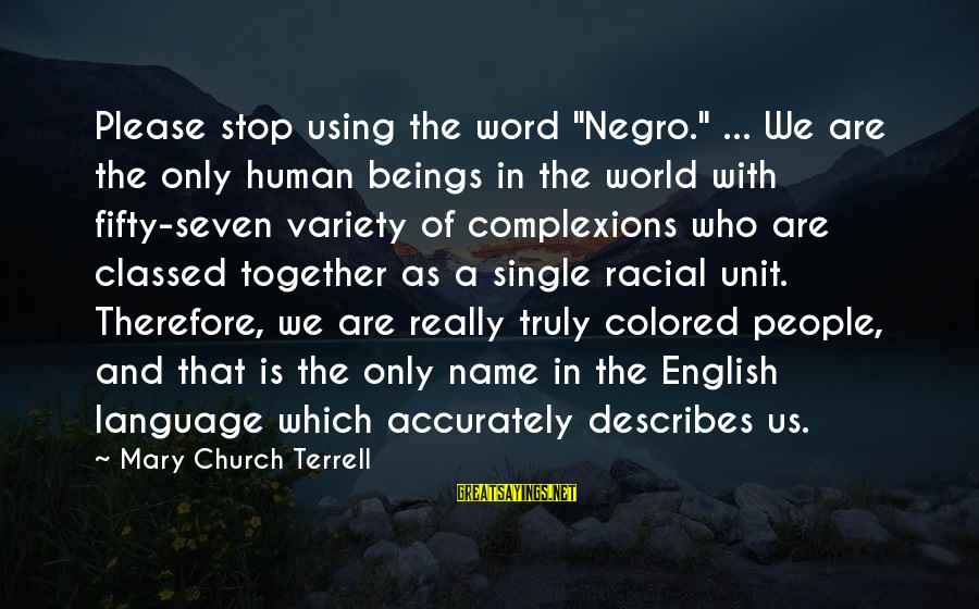 """English Only Please Sayings By Mary Church Terrell: Please stop using the word """"Negro."""" ... We are the only human beings in the"""