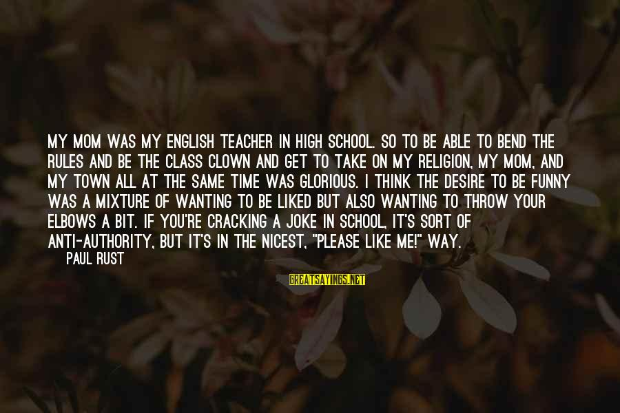 English Only Please Sayings By Paul Rust: My mom was my English teacher in high school. So to be able to bend