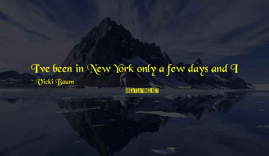 English Only Please Sayings By Vicki Baum: I've been in New York only a few days and I have learned only two
