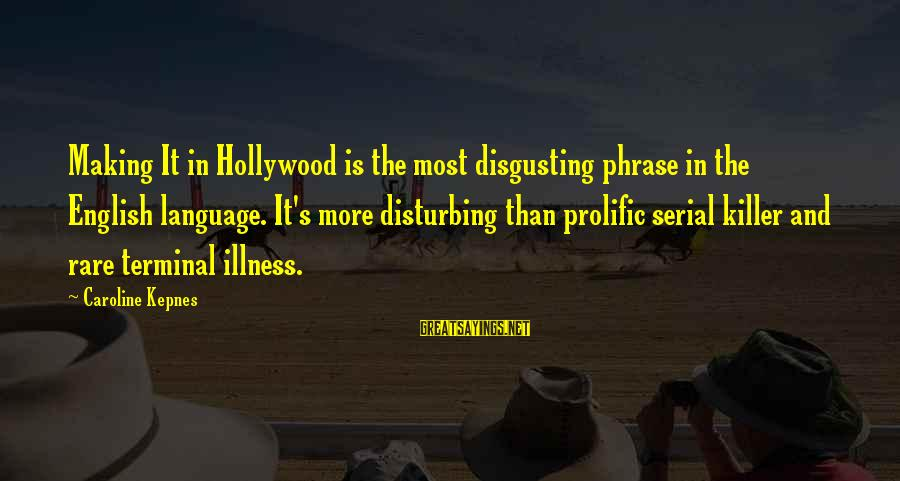 English Phrase Sayings By Caroline Kepnes: Making It in Hollywood is the most disgusting phrase in the English language. It's more