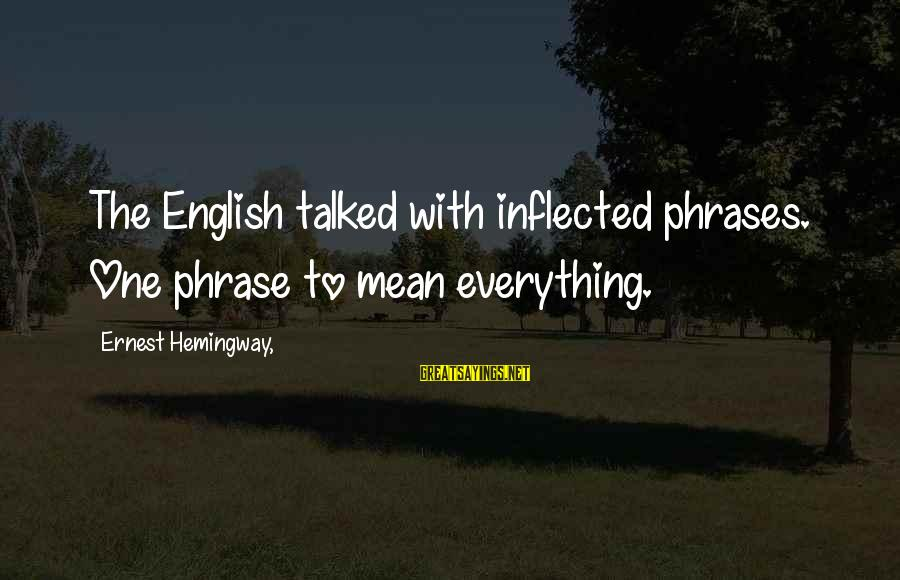 English Phrase Sayings By Ernest Hemingway,: The English talked with inflected phrases. One phrase to mean everything.