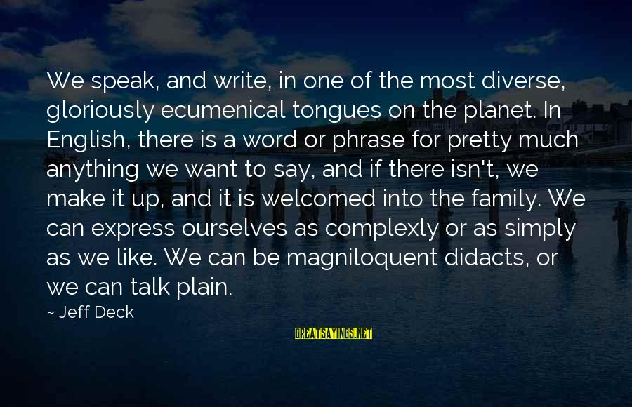 English Phrase Sayings By Jeff Deck: We speak, and write, in one of the most diverse, gloriously ecumenical tongues on the