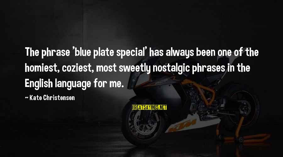 English Phrase Sayings By Kate Christensen: The phrase 'blue plate special' has always been one of the homiest, coziest, most sweetly