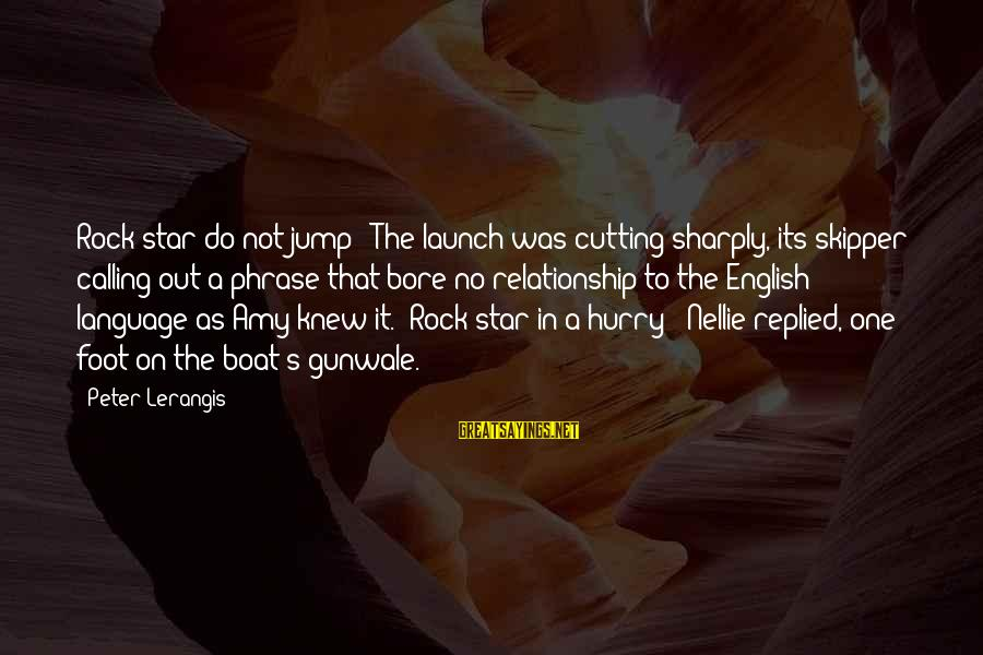 """English Phrase Sayings By Peter Lerangis: Rock star do not jump!"""" The launch was cutting sharply, its skipper calling out a"""