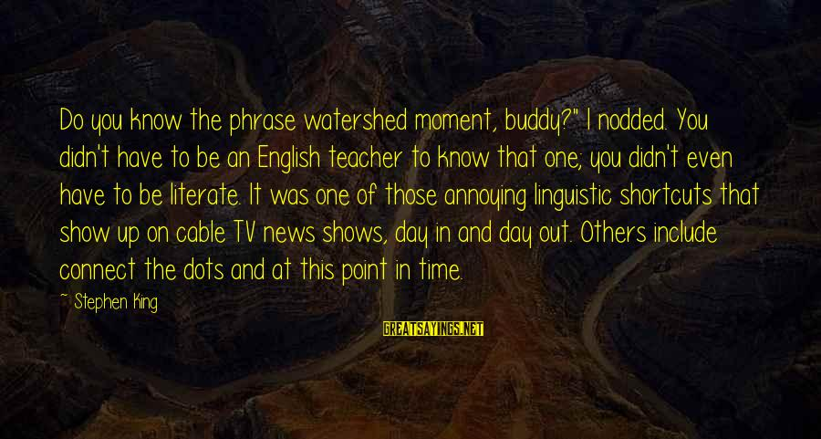 """English Phrase Sayings By Stephen King: Do you know the phrase watershed moment, buddy?"""" I nodded. You didn't have to be"""