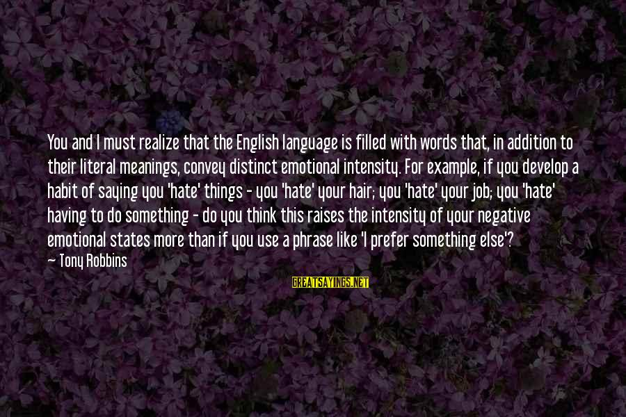 English Phrase Sayings By Tony Robbins: You and I must realize that the English language is filled with words that, in
